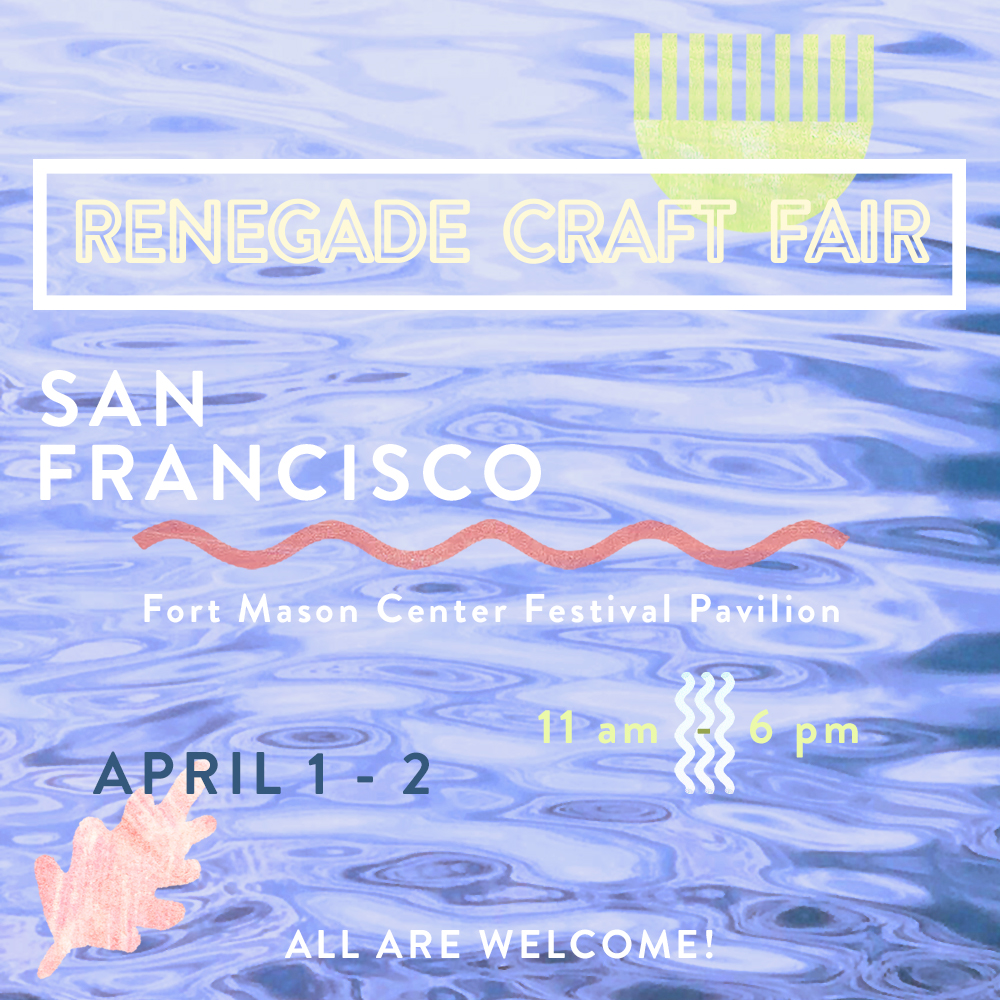 Renegade Craft Fair 2017 San Francisco Spring Fair
