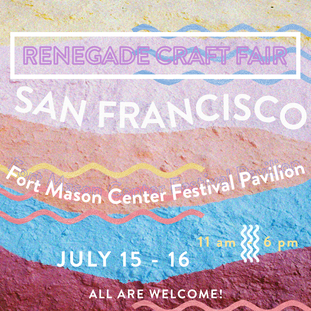 Renegade Craft Fair 2017 San Francisco Summer Fair