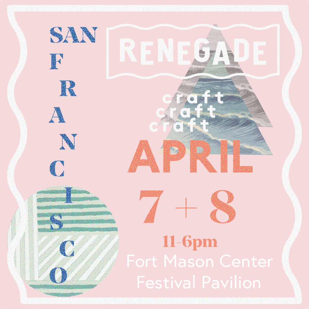 Renegade Craft Fair 2018 San Francisco Spring Fair